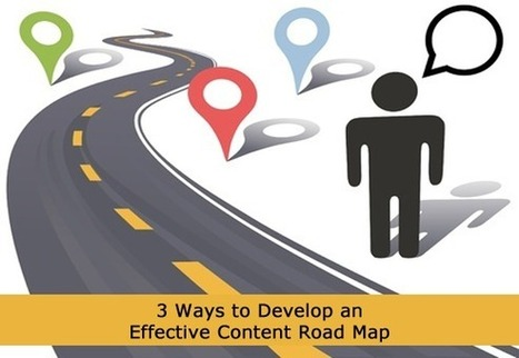 3 Ways To Develop An Effective Content Road Map   Mobile Marketing Experiences   Scoop.it