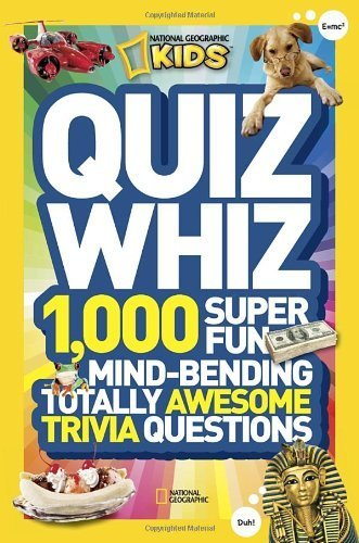 National Geographic Kids Quiz Whiz: 1,000 Super Fun, Mind-bending, Totally Awesome Trivia Questions | Strange days indeed... | Scoop.it