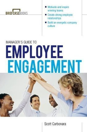 Scott Carbonara: Manager's Guide to Employee Engagement (Briefcase Books) | Employee Engagement | Scoop.it