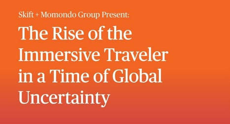 Report: The Rise of the immersive traveler in a time of global uncertainty | Comportements des visiteurs | Scoop.it