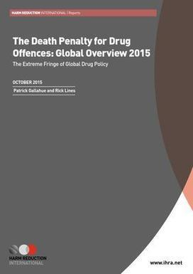 The Death Penalty for Drug Offences: Global Overview 2015 | Harm Reduction International | Criminology and Economic Theory | Scoop.it