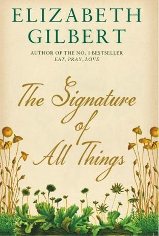 Buy The Signature of All Things by Elizabeth Gilbert: The Signature of All Things Book Price, Reviews, & Ratings in India - Infibeam.com | The Man Booker Prize 2013 Longlist | Scoop.it