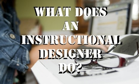 What does an Instructional Designer do? | Teaching and Learning software and topics | Scoop.it