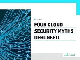 4 Cloud Security Myths Debunked | Economics-Business-Technology | Scoop.it