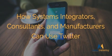 How Systems Integrators, Consultants, and Manufacturers Can Use Twitter | L'Univers du Cloud Computing dans le Monde et Ailleurs | Scoop.it