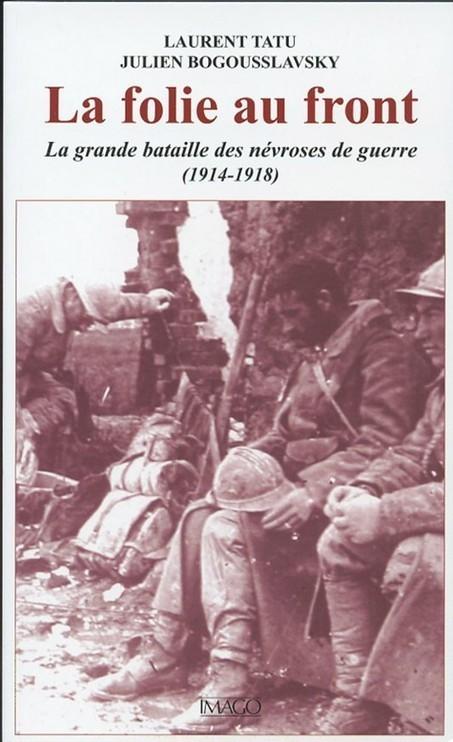La folie au front. Les traumatisés de la Grande Guerre. Entretien avec Laurent Tatu. | Rhit Genealogie | Scoop.it