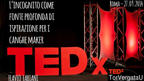 TEDx - 09.2014 (Roma) - L'ignoto come fonte di ispirazione profonda per i changemaker | Flavio's Kitchenware | Scoop.it