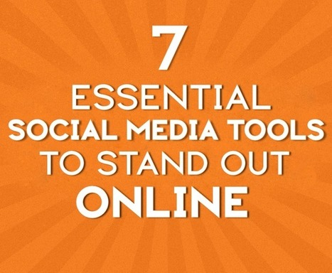 7 Essential Social Media Tools To Stand Out Online | Social Media (network, technology, blog, community, virtual reality, etc...) | Scoop.it