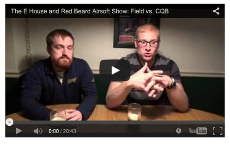 VIDEOCASTS: The E House and Red Beard Airsoft Show: Field vs. CQB - on YouTube | Thumpy's 3D House of Airsoft™ @ Scoop.it | Scoop.it