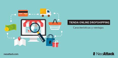 Tienda online dropshipping: Características y ventajas - Neoattack | #ecommerce #retail | Scoop.it