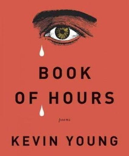 The Extreme Emotional Territory of Kevin Young's Book of Hours | PoetsOnline | Scoop.it