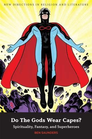 Review of Do the Gods Wear Capes?: Spirituality, Fantasy, and Superheroes. | Pop Culture in Education | Scoop.it