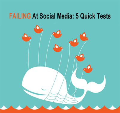 5 Quick Tests To Know If Your Company Is A Social Media Failure via Scenttrail | Social and digital network | Scoop.it