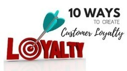 10 Ways to Create Customer Loyalty | Local Business Marketing | Scoop.it