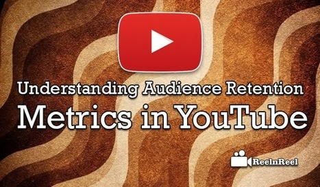 Understanding Audience Retention Metrics in YouTube | Video Marketing | Scoop.it