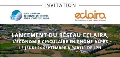 Participez au lancement du réseau ECLAIRA l'économie circulaire en Rhône-Alpes le 24 septembre | Economie de la fonctionnalité | Scoop.it