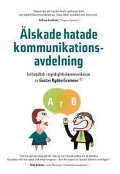 Älskade hatade kommunikationsavdelning – en handbok i myndighetskommunikation av Gustav Rydén Gramner - Vulkan   Kommunikation och mediebruk   Scoop.it
