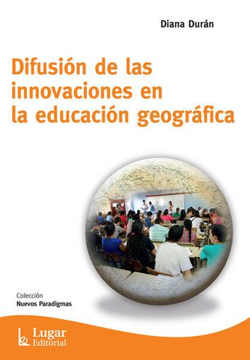 Difusión de las innovaciones en la educación geográfica.-- Diana Durán - Lugar Editorial | Enseñar Geografía e Historia en Secundaria | Scoop.it