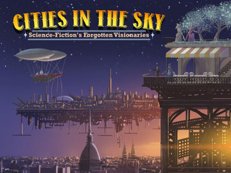 Cities in the Sky: A Documentary About Sci-Fi's Unknown Writers | Vulbus Incognita Magazine | Scoop.it