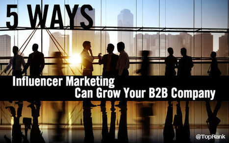 5 Ways Influencer Marketing Can Grow Your B2B Company in 2016 | Social Media Useful Info | Scoop.it