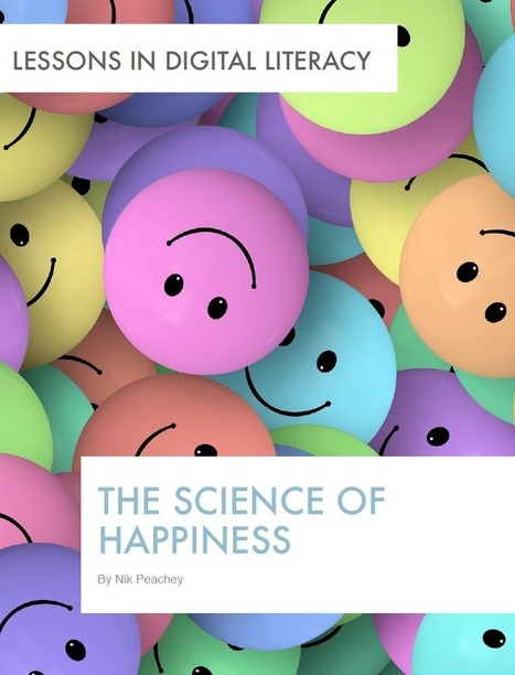 The Science of Happiness - Lessons in Digital Literacy | Learning Technology News | Scoop.it