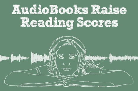 How AudioBooks Help Raise Reading Scores - Teachers With Apps | Teaching | Scoop.it