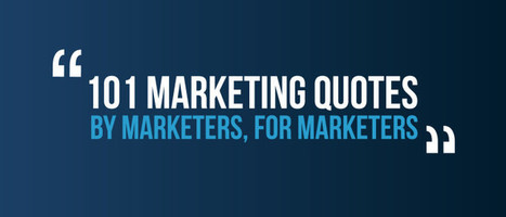 101 Marketing Quotes, By Marketers, For Marketers | digital marketing | Scoop.it