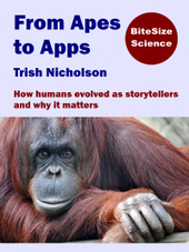 From Apes to Apps - How humans evolved as storytellers and why it matters | Young Adult and Children's Stories | Scoop.it