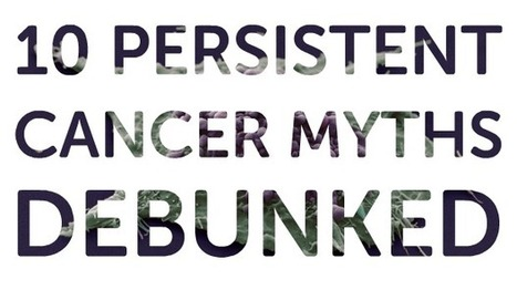 Don't believe the hype – 10 persistent cancer myths debunked ... | Health promotion. Social marketing | Scoop.it