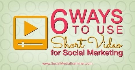 6 Ways to Use Short Video for Social Marketing | Social Media Bites! | Scoop.it