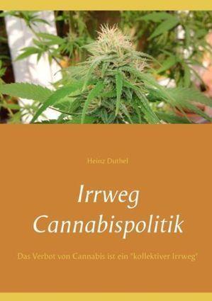 Neu - Irrweg Cannabispolitik - Heinz Duthel / 9783839164426 | www.pressrelease.one | Scoop.it