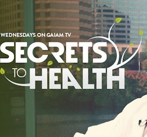 """Announcing My New TV Show """"Secrets to Health"""" on Gaiam TV! - Global Healing Center   Natural Health   Scoop.it"""