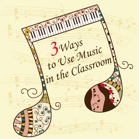 3 Ways to Use Music in the Classroom   Education Articles and Resources   Scoop.it