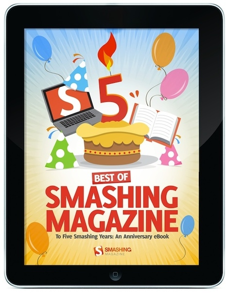 To Five Smashing Years… And A Free Anniversary eBook Treat! - Smashing Magazine | Having Fun with Web Design & Blogging | Scoop.it