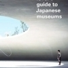 The Art Lover's Guide to Japanese Museums, by Sophie Richard | South China Morning Post | Kiosque du monde : Asie | Scoop.it