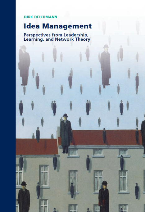 Idea Management: Perspectives from Leadership, Learning, and Network Theory | BizDissNews; Showcasing recent PhD dissertations in Business Research | Scoop.it