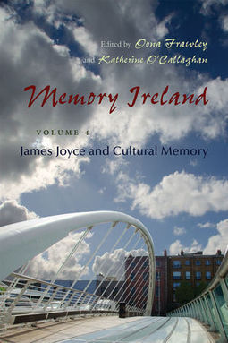 Memory Ireland. Vol. 4. James Joyce and Cultural Memory. Edited by Oona Frawley and Katherine O'Callaghan | The Irish Literary Times | Scoop.it