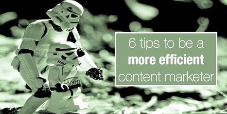 6 tips to be a more efficient content marketer | marketing de contenu | Scoop.it