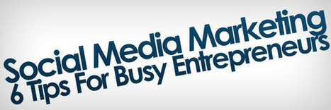 Social Media Marketing: 6 Tips for Busy Entrepreneurs - Dukeo | e-commerce & social media | Scoop.it