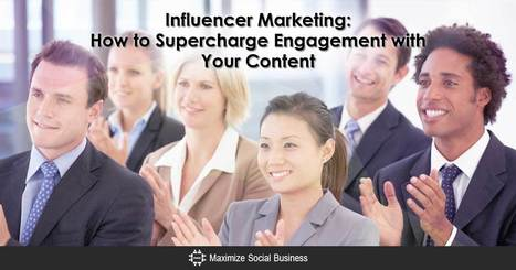 Influencer Marketing: How to Supercharge Engagement with Content | MarketingHits | Scoop.it