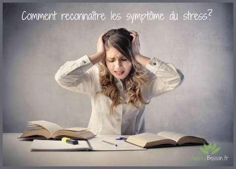 Comment reconnaître les symptômes du stress? | Détente et bien être | Scoop.it