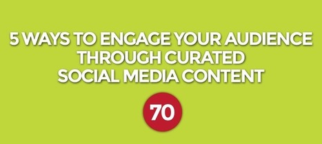 5 Ways to Engage Your Audience Through Curated Social Media Content | marketing and content creation | Scoop.it