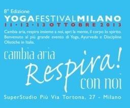 Yoga Festival Milano 2013: programma e informazioni | Lo Yoga spiegato a mia nonna | Scoop.it