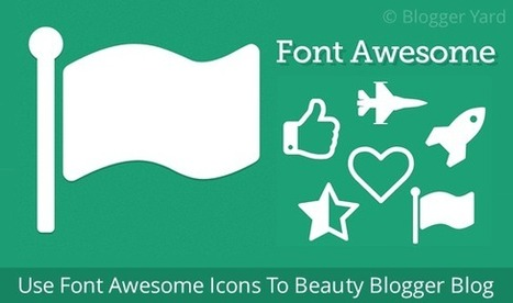 How To Use Font Awesome Icons in Blogger | Blogger Yard | Blogger Tips and Tricks | Blogging Ideas | SEO Tips | Make Money | Scoop.it