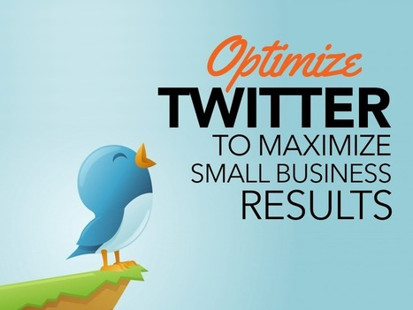 Optimize Twitter to Maximize Small Business Results | Social Media Marketing | Scoop.it