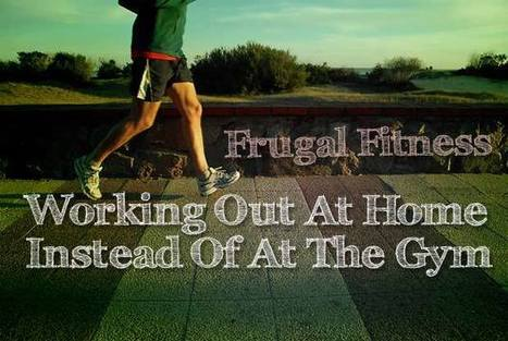 Frugal Fitness: Working Out At Home Instead Of At The Gym | Fit as a fiddle | Scoop.it