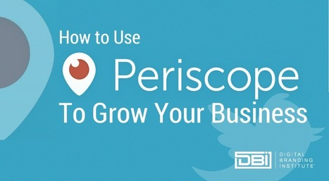 How to Use Periscope To Grow Your Business » | Digital Marketing Strategy | Scoop.it