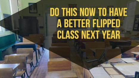 Do This Now to Have a Better Flipped Class Next Year | Re-Ingeniería de Aprendizajes | Scoop.it