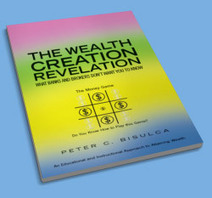 The Wealth Creation Revelation: What Banks and Brokers Don't Want You To Know by Peter C. Bisulca | La création de richesse et sa mesure | Scoop.it