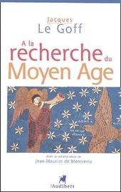 A la recherche du Moyen Age - Jacques Le Goff | Les livres - actualités et critiques | Scoop.it
